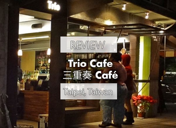 TRIO CAFE (三重奏 Café), TAIPEI RESTAURANT REVIEW