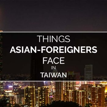 Things Asian-Foreigners Face in Taiwan
