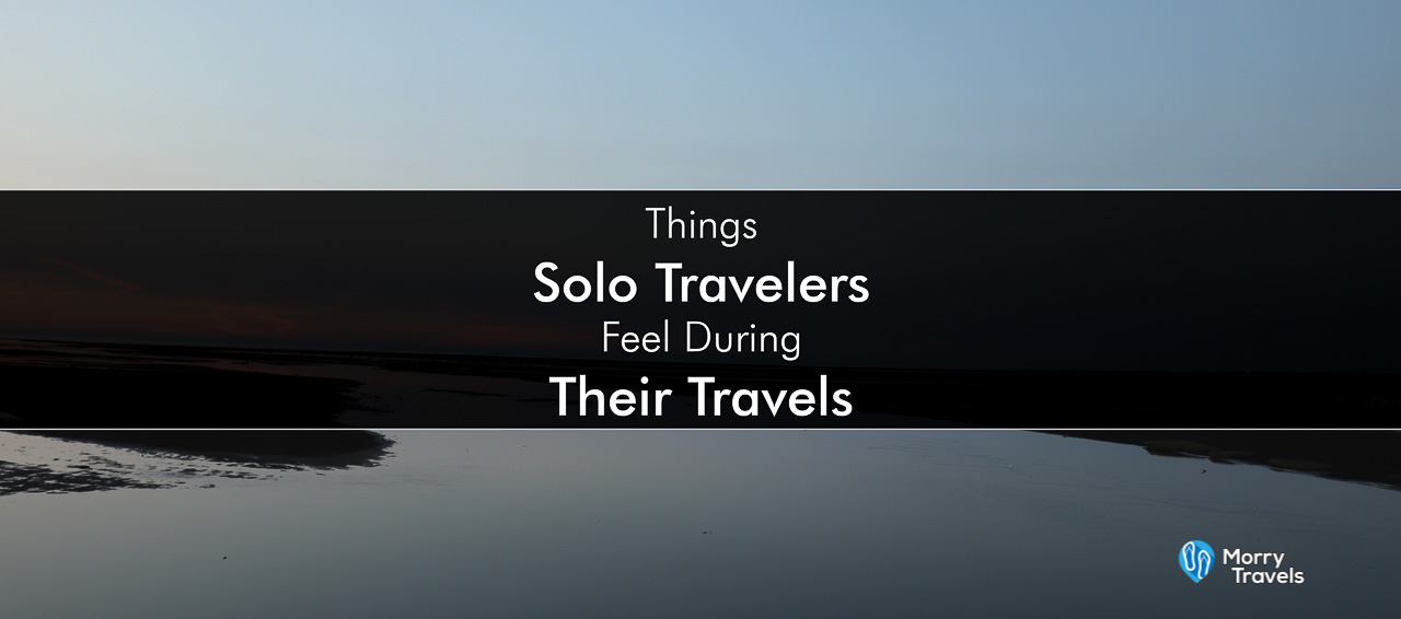 Things Solo Travelers Feel During Their Travels