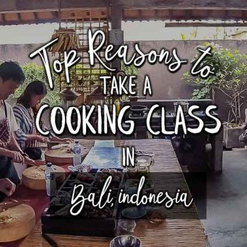 Top Reasons to Take a Cooking Class in Bali, Indonesia