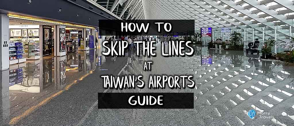Morry Travels How to Skip the Line at Taiwan's Airports