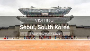 Visiting Seoul South Korea Thoughts After 6 Days