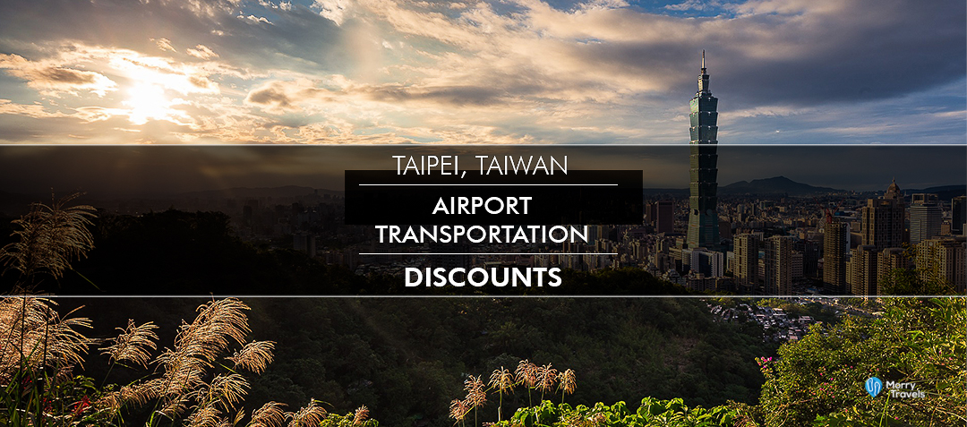 Taipei Taiwan Airport Transportation Discounts 2019   Best Ways to go from Airport to Taipei City
