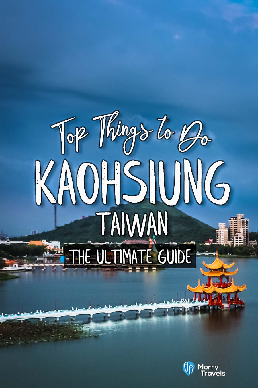 Morry Travels Top Things to Do in Kaohsiung Taiwan Pinterest