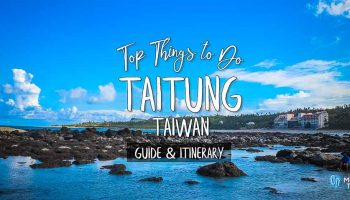 Morry Travels Top Things to Do in Taitung Guide & Itinerary