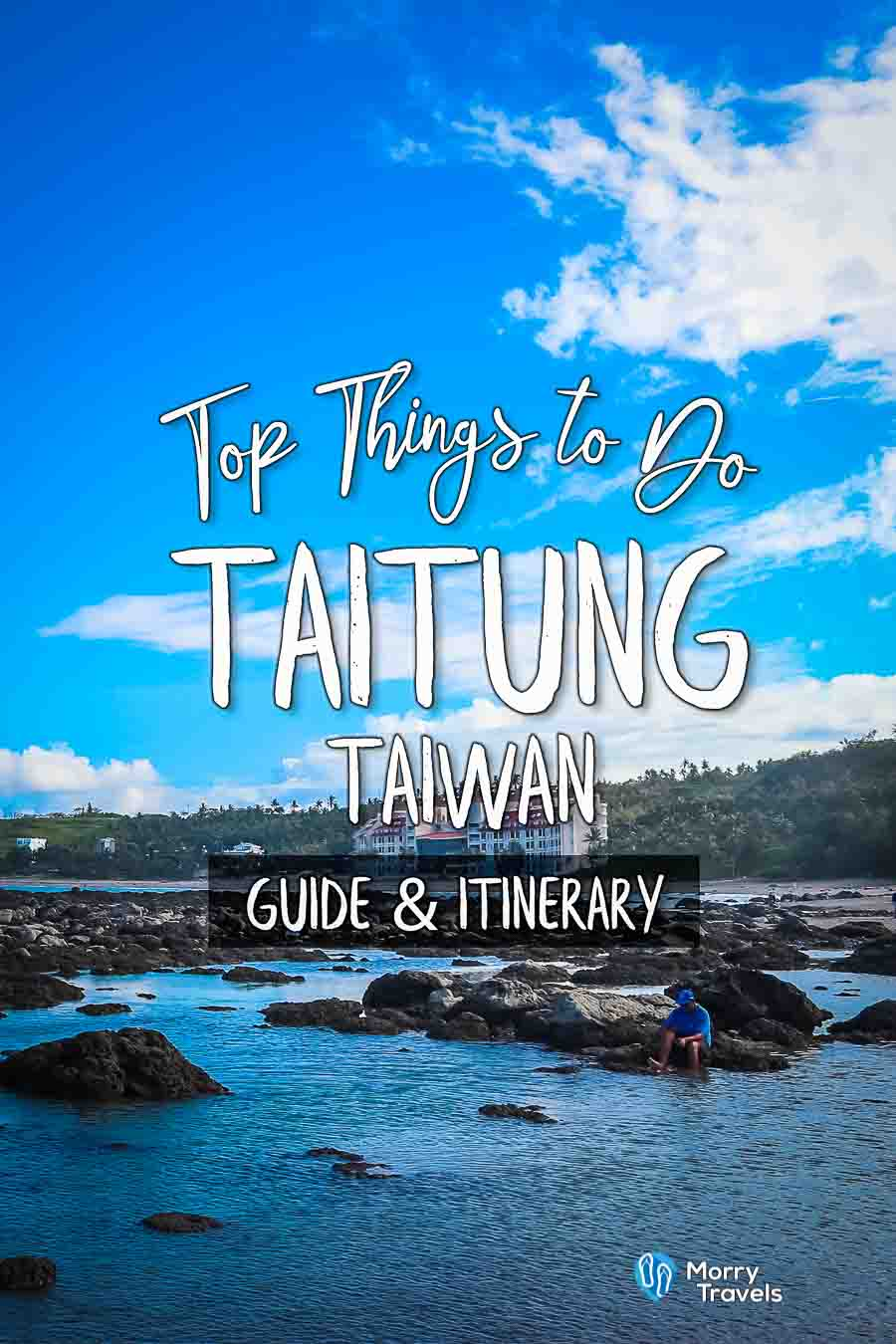 Morry Travels Top Things to Do in Taitung Guide & Itinerary Pinterest