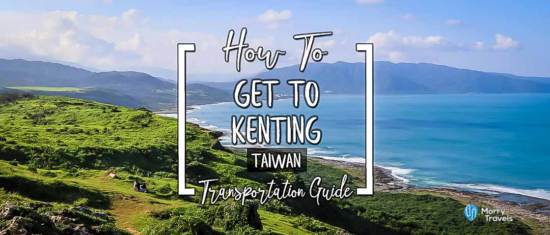 How To Get to Kenting Taiwan Transportation Guide